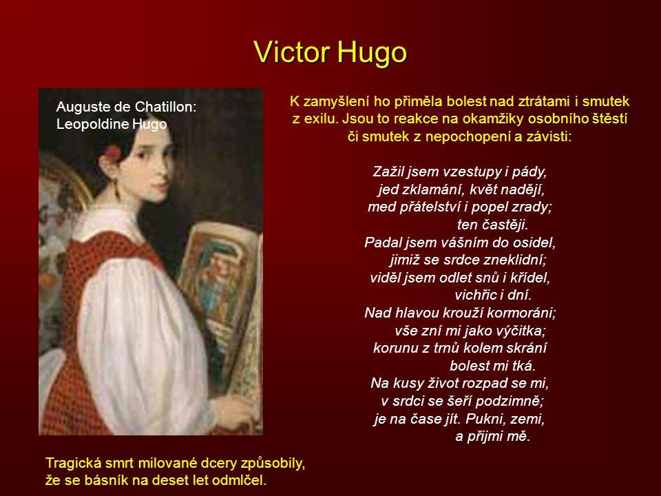 Victor Hugo K zamyšlení ho přiměla bolest nad ztrátami i smutek z exilu. Jsou to reakce na okamžiky osobního štěstí či smutek z nepochopení a závisti: