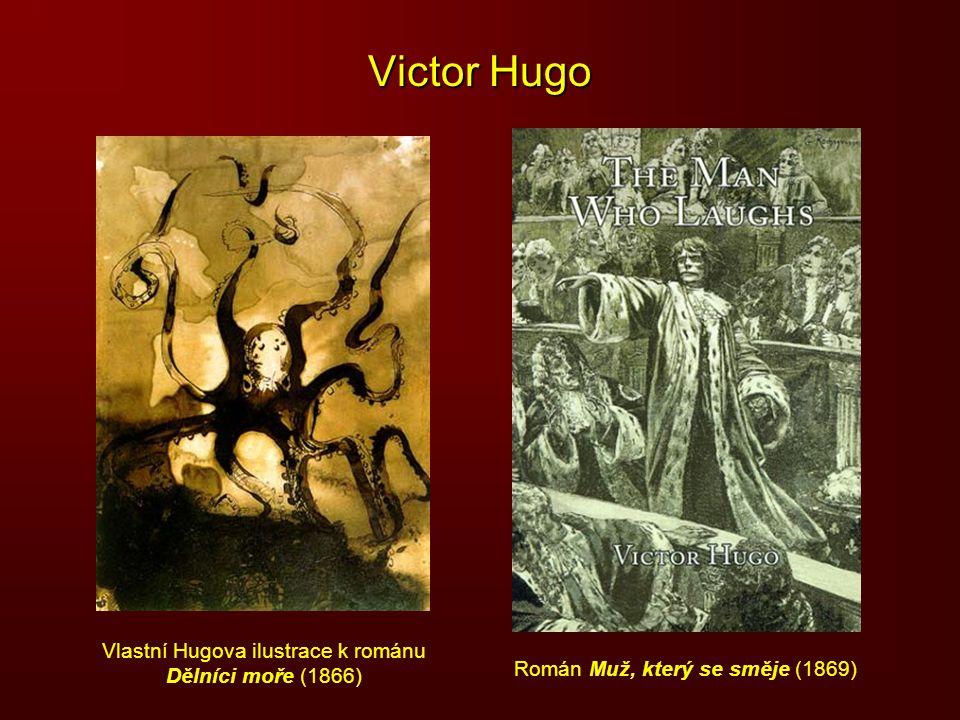 Victor Hugo Vlastní Hugova ilustrace k románu Dělníci moře (1866) Román Muž, který se směje (1869)