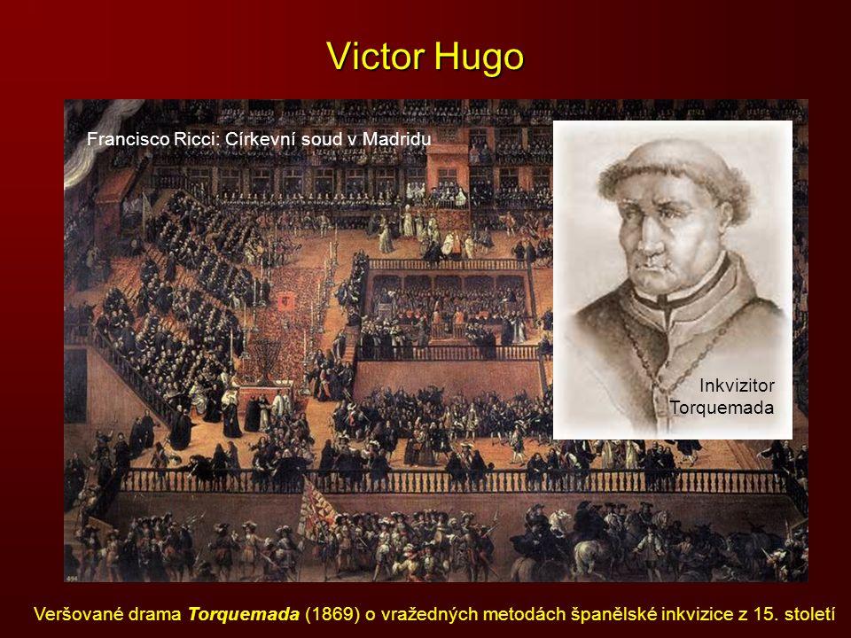 Victor Hugo Veršované drama Torquemada (1869) o vražedných metodách španělské inkvizice z 15. století Inkvizitor Torquemada Francisco Ricci: Církevní