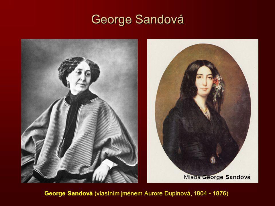 George Sandová George Sandová (vlastním jménem Aurore Dupinová, 1804 - 1876) Mladá George Sandová