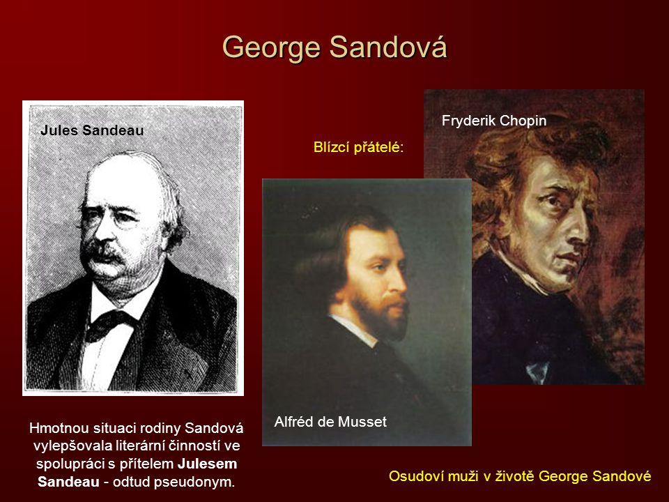 George Sandová Hmotnou situaci rodiny Sandová vylepšovala literární činností ve spolupráci s přítelem Julesem Sandeau - odtud pseudonym. Jules Sandeau