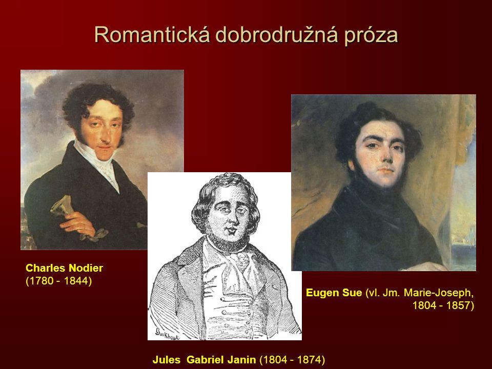 Romantická dobrodružná próza Charles Nodier (1780 - 1844) Jules Gabriel Janin (1804 - 1874) Eugen Sue (vl. Jm. Marie-Joseph, 1804 - 1857)