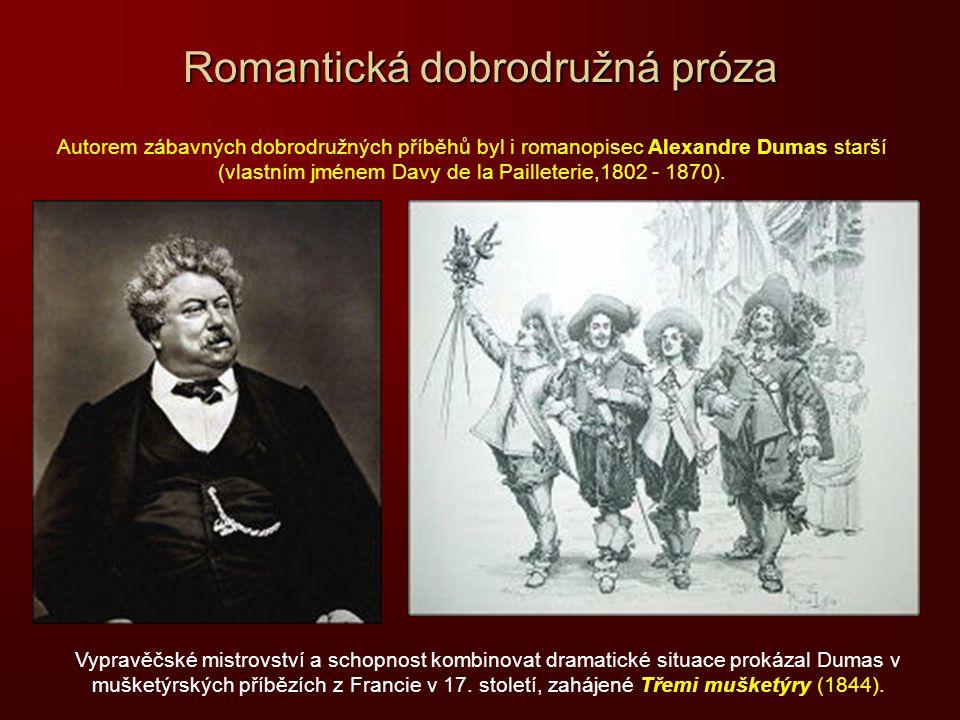Romantická dobrodružná próza Autorem zábavných dobrodružných příběhů byl i romanopisec Alexandre Dumas starší (vlastním jménem Davy de la Pailleterie,