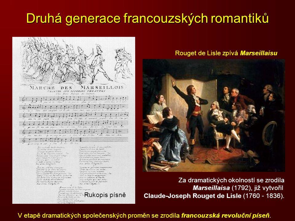 Druhá generace francouzských romantiků V etapě dramatických společenských proměn se zrodila francouzská revoluční píseň. Za dramatických okolností se
