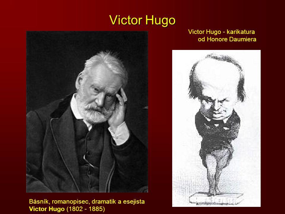 Victor Hugo Victor Hugo - karikatura od Honore Daumiera Básník, romanopisec, dramatik a esejista Victor Hugo (1802 - 1885)