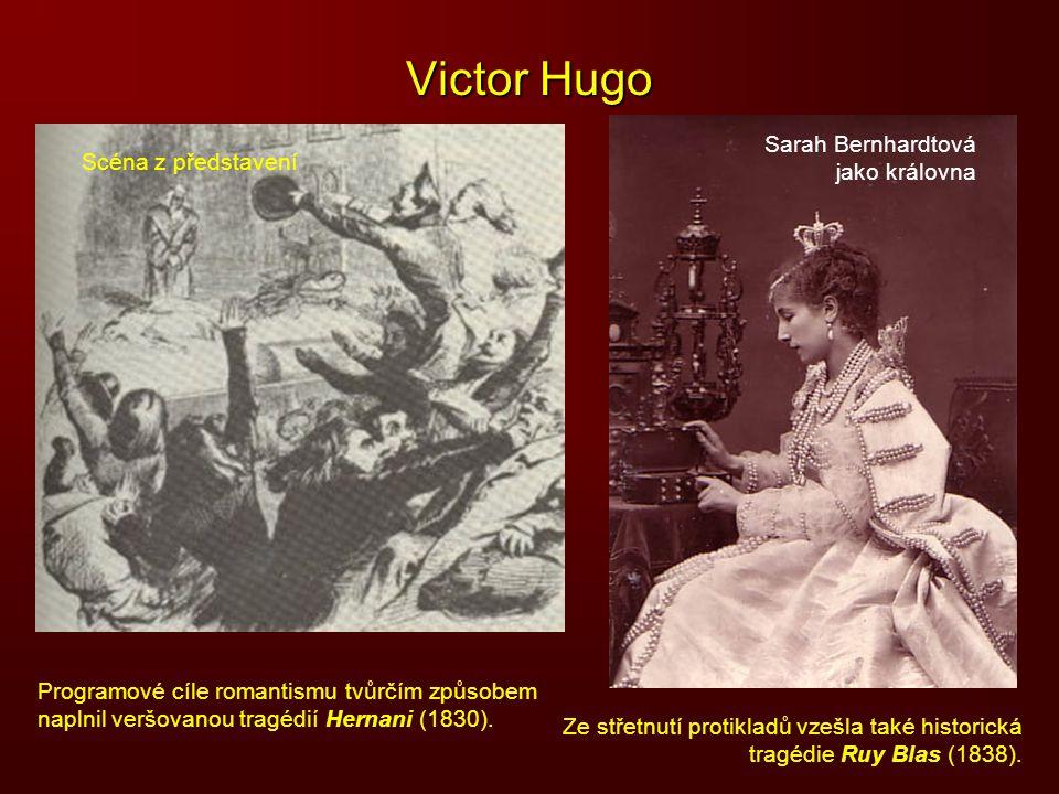 Victor Hugo Sarah Bernhardtová jako královna Programové cíle romantismu tvůrčím způsobem naplnil veršovanou tragédií Hernani (1830). Scéna z představe