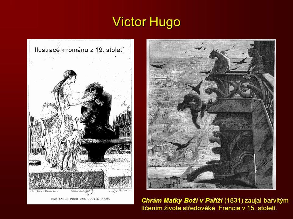 Victor Hugo Chrám Matky Boží v Paříži (1831) zaujal barvitým líčením života středověké Francie v 15. století. Ilustrace k románu z 19. století