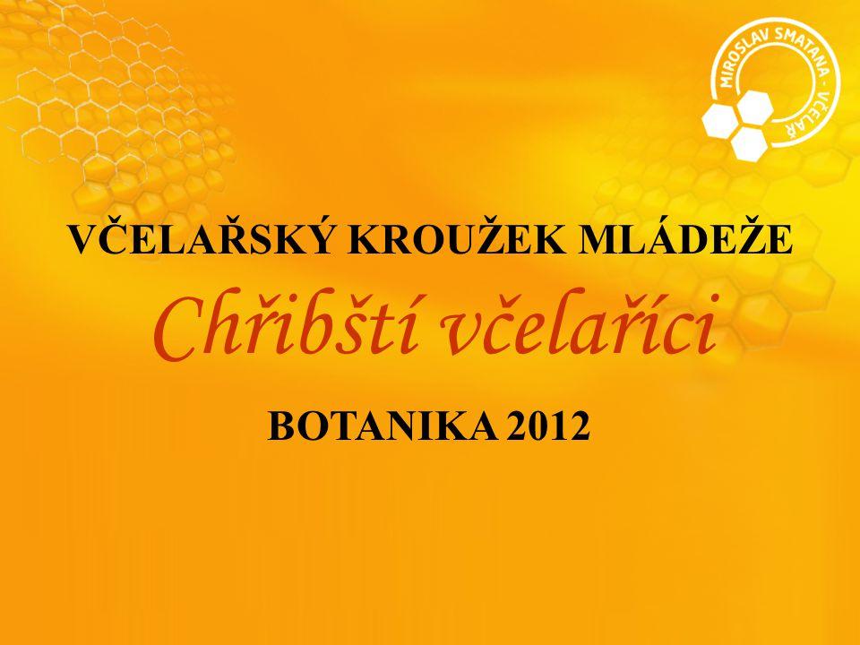 VČELAŘSKÝ KROUŽEK MLÁDEŽE Chřibští včelaříci BOTANIKA 2012