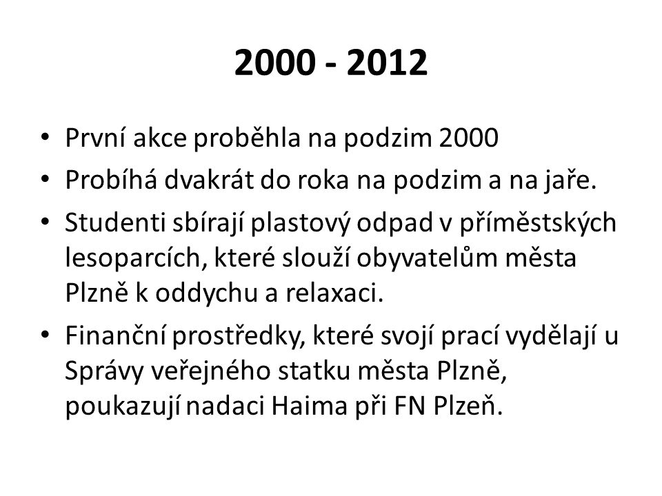 2000 - 2012 První akce proběhla na podzim 2000 Probíhá dvakrát do roka na podzim a na jaře.