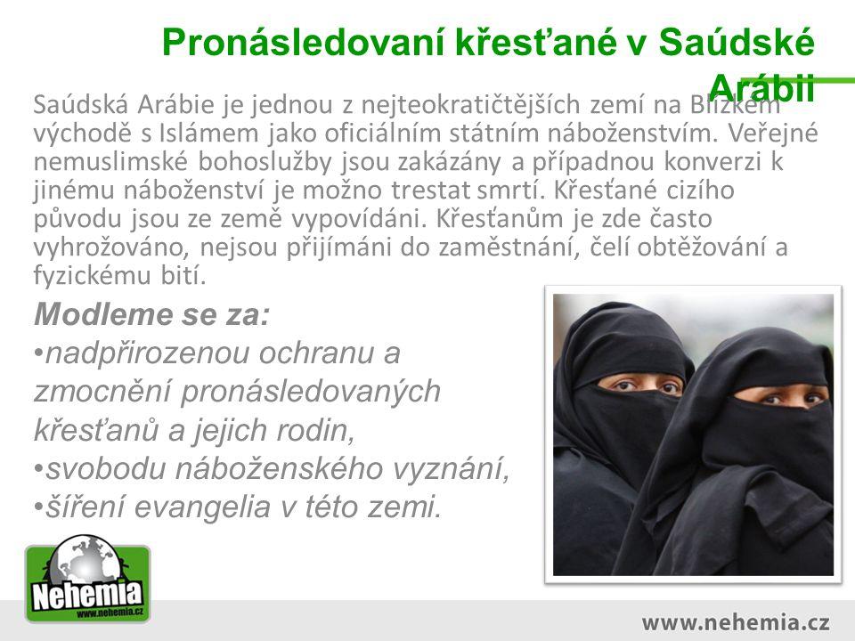 Pronásledovaní křesťané v Saúdské Arábii Saúdská Arábie je jednou z nejteokratičtějších zemí na Blízkém východě s Islámem jako oficiálním státním náboženstvím.