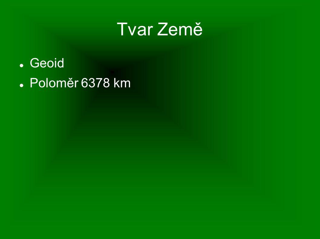 Tvar Země Geoid Poloměr 6378 km