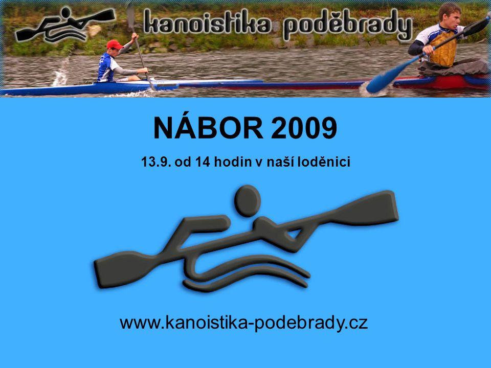 www.kanoistika-podebrady.cz NÁBOR 2009 13.9. od 14 hodin v naší loděnici