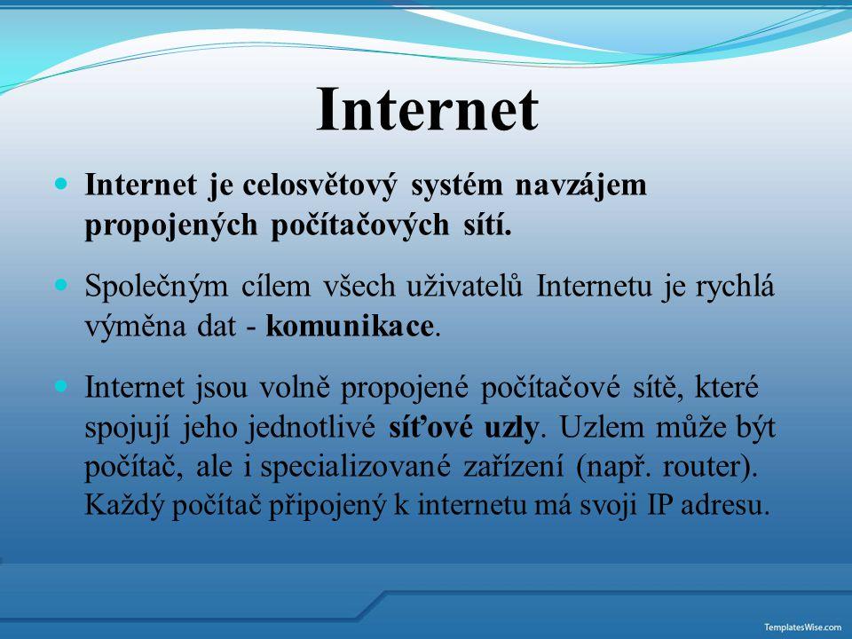 Internet Internet je celosvětový systém navzájem propojených počítačových sítí. Společným cílem všech uživatelů Internetu je rychlá výměna dat - komun