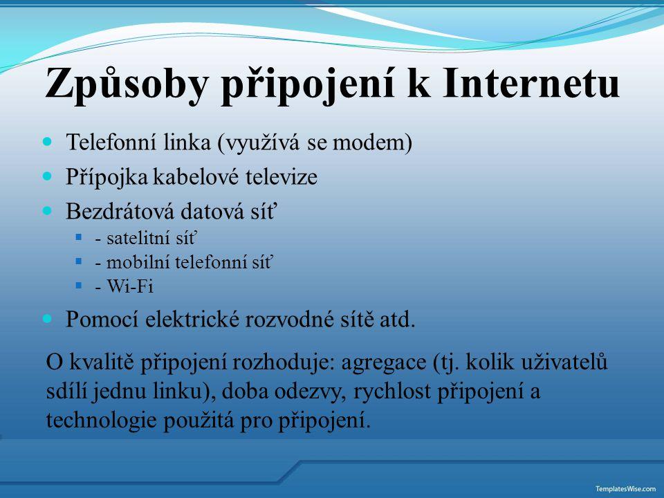 Telefonní linka (využívá se modem) Přípojka kabelové televize Bezdrátová datová síť  - satelitní síť  - mobilní telefonní síť  - Wi-Fi Pomocí elekt