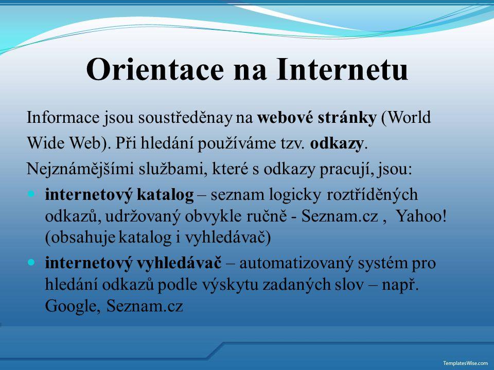 Orientace na Internetu Informace jsou soustředěnay na webové stránky (World Wide Web). Při hledání používáme tzv. odkazy. Nejznámějšími službami, kter