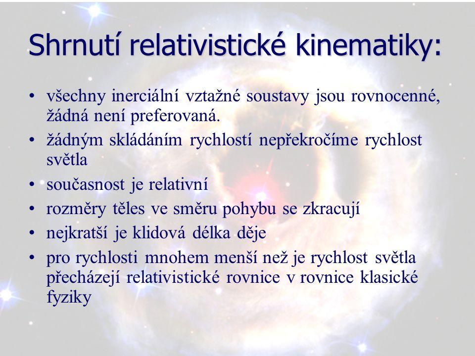 Shrnutí relativistické kinematiky: všechny inerciální vztažné soustavy jsou rovnocenné, žádná není preferovaná. žádným skládáním rychlostí nepřekročím