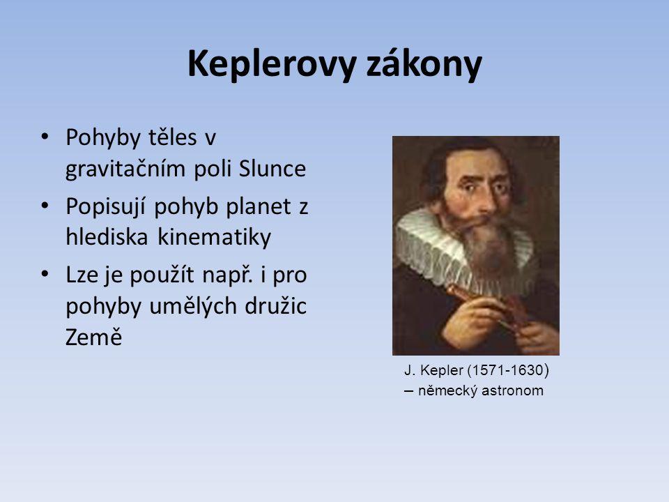 Keplerovy zákony Pohyby těles v gravitačním poli Slunce Popisují pohyb planet z hlediska kinematiky Lze je použít např. i pro pohyby umělých družic Ze