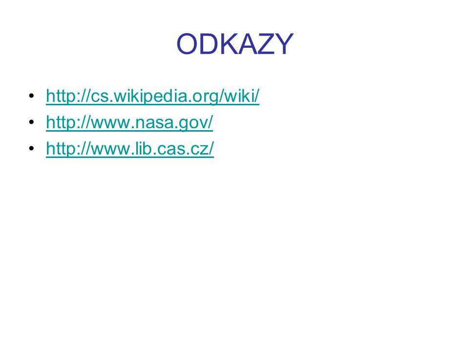 ODKAZY http://cs.wikipedia.org/wiki/ http://www.nasa.gov/ http://www.lib.cas.cz/