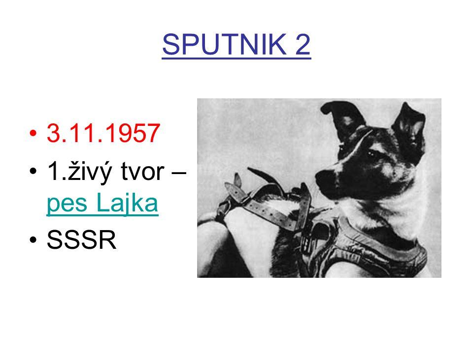 SPUTNIK 2 3.11.1957 1.živý tvor – pes Lajka pes Lajka SSSR