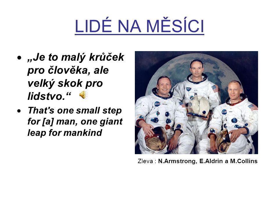 """LIDÉ NA MĚSÍCI  """"Je to malý krůček pro člověka, ale velký skok pro lidstvo.  That s one small step for [a] man, one giant leap for mankind Zleva : N.Armstrong, E.Aldrin a M.Collins"""