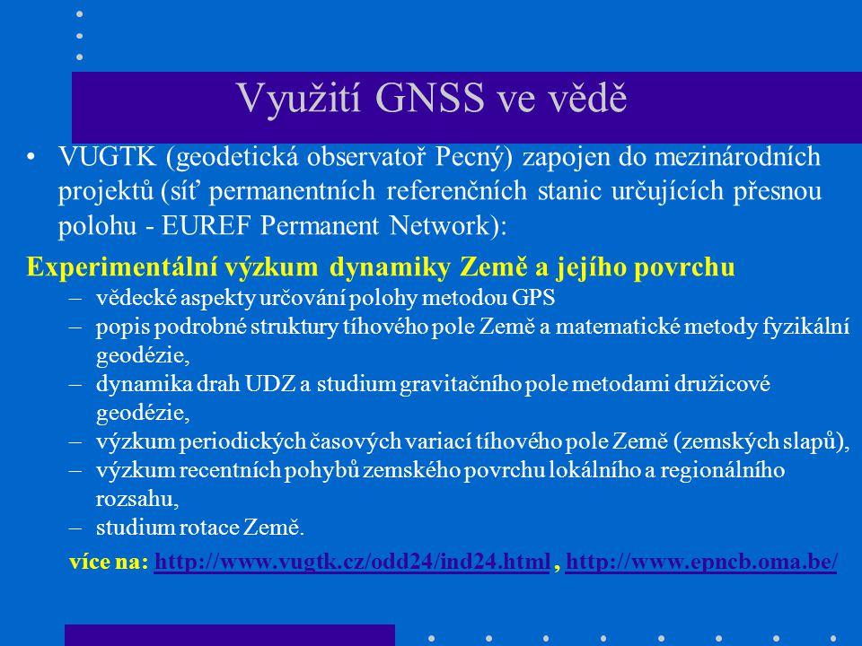 Využití GNSS ve vědě VUGTK (geodetická observatoř Pecný) zapojen do mezinárodních projektů (síť permanentních referenčních stanic určujících přesnou p