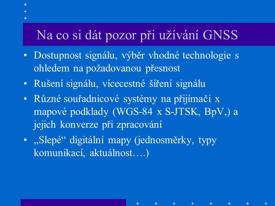 Na co si dát pozor při užívání GNSS Dostupnost signálu, výběr vhodné technologie s ohledem na požadovanou přesnost Rušení signálu, vícecestné šíření s