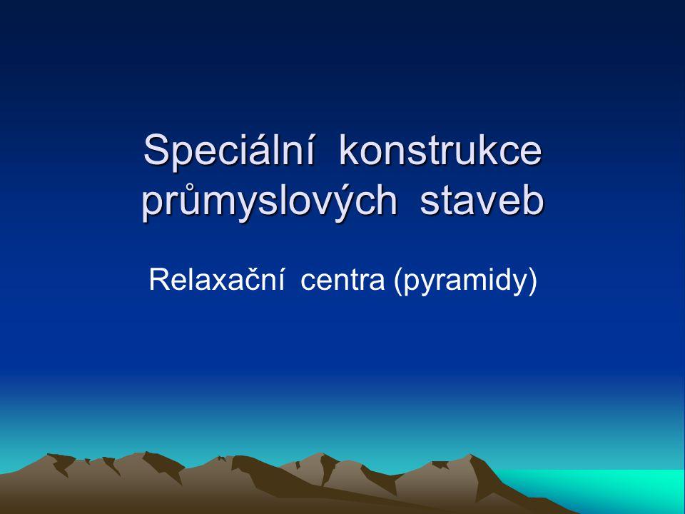 Speciální konstrukce průmyslových staveb Relaxační centra (pyramidy)