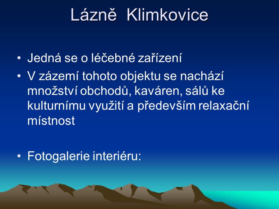 Lázně Klimkovice Jedná se o léčebné zařízení V zázemí tohoto objektu se nachází množství obchodů, kaváren, sálů ke kulturnímu využití a především relaxační místnost Fotogalerie interiéru: