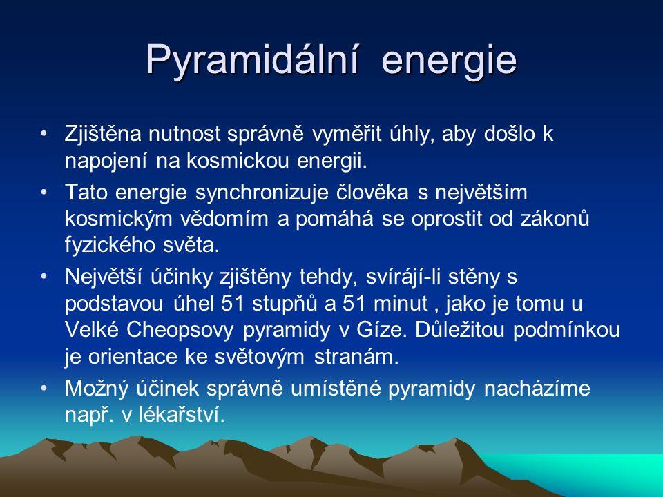 Pyramidální energie Zjištěna nutnost správně vyměřit úhly, aby došlo k napojení na kosmickou energii.