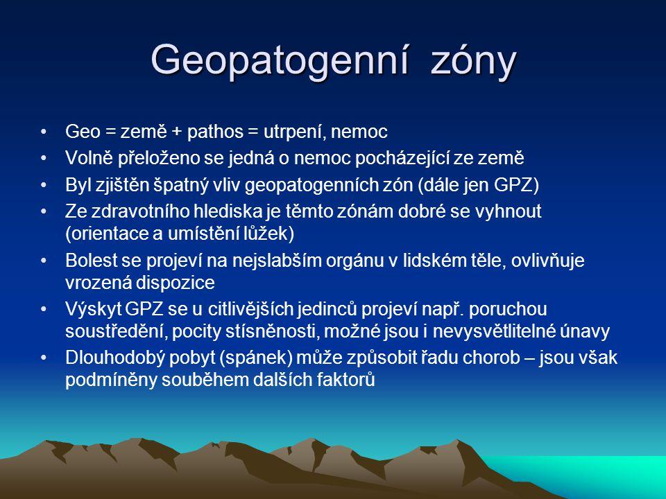 Geopatogenní zóny Geo = země + pathos = utrpení, nemoc Volně přeloženo se jedná o nemoc pocházející ze země Byl zjištěn špatný vliv geopatogenních zón (dále jen GPZ) Ze zdravotního hlediska je těmto zónám dobré se vyhnout (orientace a umístění lůžek) Bolest se projeví na nejslabším orgánu v lidském těle, ovlivňuje vrozená dispozice Výskyt GPZ se u citlivějších jedinců projeví např.