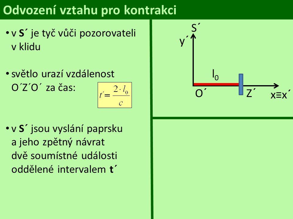 Odvození vztahu pro kontrakci S y O S´ y´ v l O´ x≡x´ ct 1 v S pozorovatel na Zemi uvidí, že tyč popojíždí a světlo urazí vzdálenosti: k zrcátku vt 1