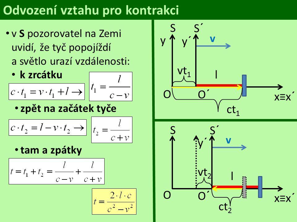 Mezi t a t´ je dilatační vztah: Kontrakce délek Délka tyče l v soustavě, vzhledem k níž se tyč pohybuje rychlostí v, je vždy menší, než délka tyče l 0 v soustavě klidové.