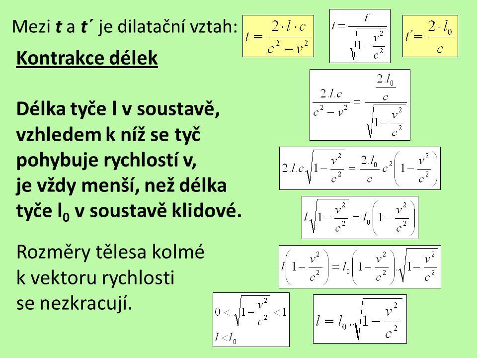 Mezi t a t´ je dilatační vztah: Kontrakce délek Délka tyče l v soustavě, vzhledem k níž se tyč pohybuje rychlostí v, je vždy menší, než délka tyče l 0