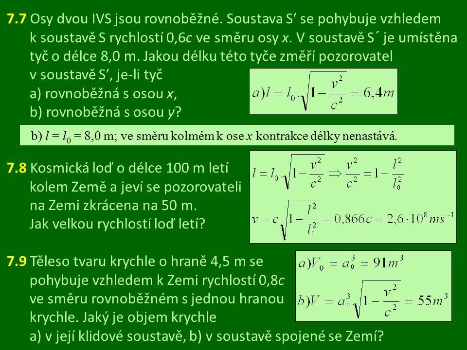7.7 Osy dvou IVS jsou rovnoběžné. Soustava S′ se pohybuje vzhledem k soustavě S rychlostí 0,6c ve směru osy x. V soustavě S´ je umístěna tyč o délce 8