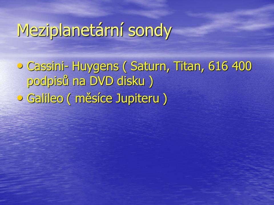 Meziplanetární sondy Cassini- Huygens ( Saturn, Titan, 616 400 podpisů na DVD disku ) Cassini- Huygens ( Saturn, Titan, 616 400 podpisů na DVD disku ) Galileo ( měsíce Jupiteru ) Galileo ( měsíce Jupiteru )
