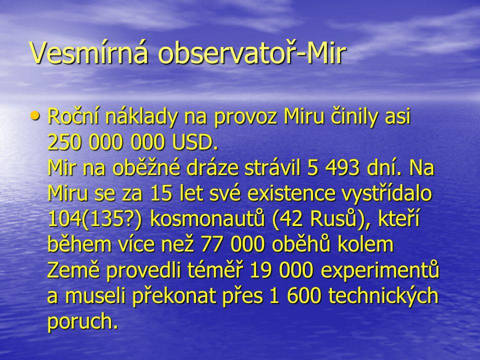 Vesmírná observatoř-Mir Roční náklady na provoz Miru činily asi 250 000 000 USD. Mir na oběžné dráze strávil 5 493 dní. Na Miru se za 15 let své exist
