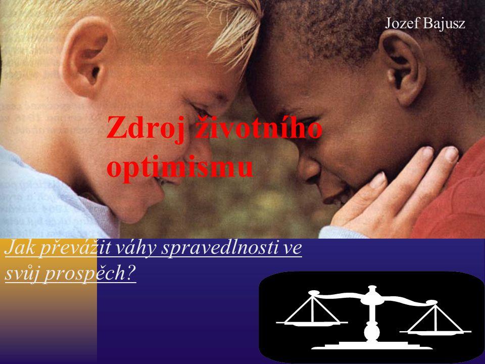Zdroj životního optimismu Jak převážit váhy spravedlnosti ve svůj prospěch? Jozef Bajusz