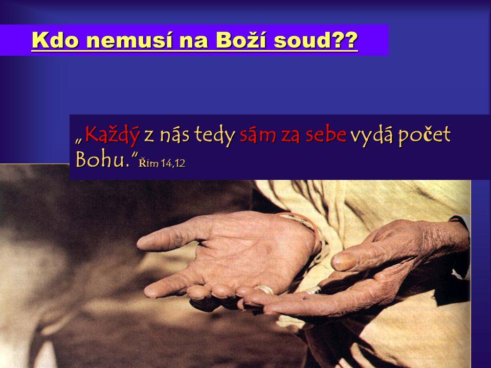"""""""Nebo ť ustanovil den, v n ě mž bude spravedliv ě soudit celý sv ě t… Skut 17,31"""