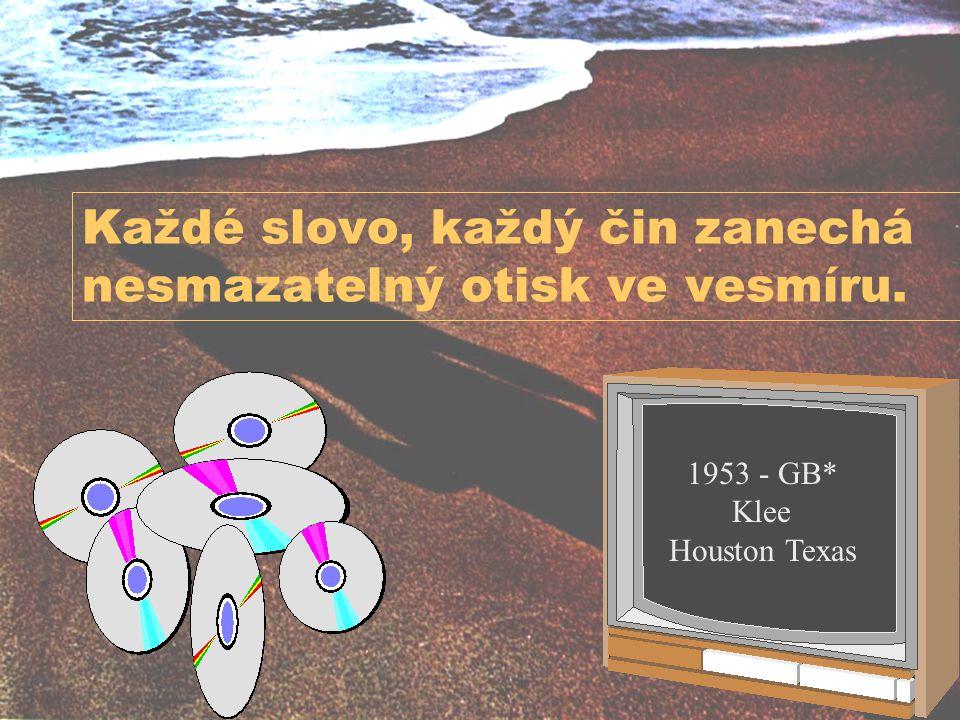 Každé slovo, každý čin zanechá nesmazatelný otisk ve vesmíru. 1953 - GB* Klee Houston Texas
