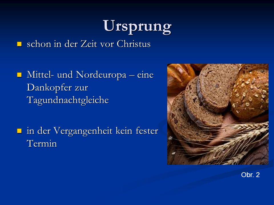 Ursprung schon in der Zeit vor Christus schon in der Zeit vor Christus Mittel- und Nordeuropa – eine Dankopfer zur Tagundnachtgleiche Mittel- und Nord