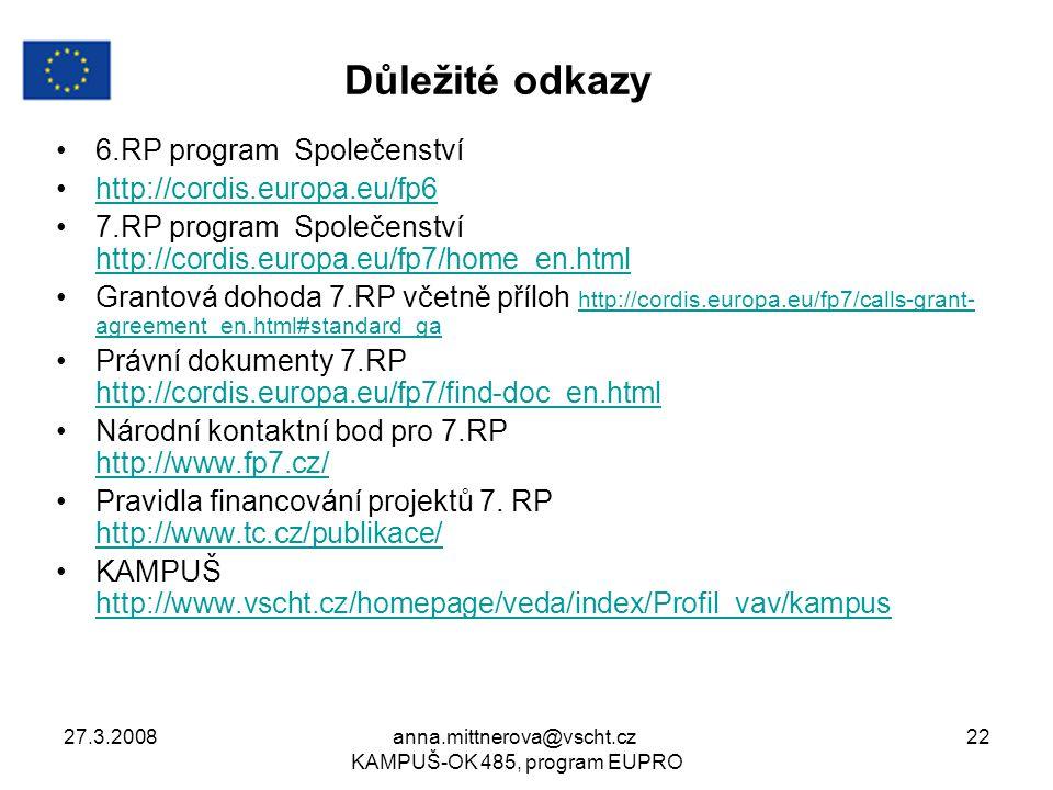 27.3.2008anna.mittnerova@vscht.cz KAMPUŠ-OK 485, program EUPRO 22 Důležité odkazy 6.RP program Společenství http://cordis.europa.eu/fp6 7.RP program S