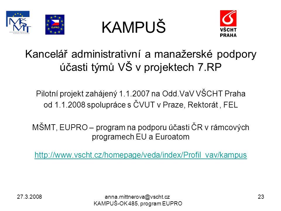 27.3.2008anna.mittnerova@vscht.cz KAMPUŠ-OK 485, program EUPRO 23 KAMPUŠ Kancelář administrativní a manažerské podpory účasti týmů VŠ v projektech 7.R