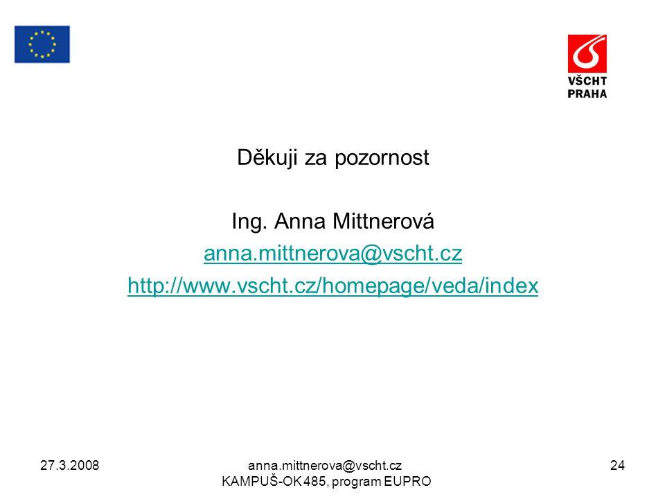 27.3.2008anna.mittnerova@vscht.cz KAMPUŠ-OK 485, program EUPRO 24 Děkuji za pozornost Ing. Anna Mittnerová anna.mittnerova@vscht.cz http://www.vscht.c