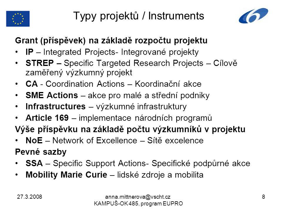 27.3.2008anna.mittnerova@vscht.cz KAMPUŠ-OK 485, program EUPRO 8 Typy projektů / Instruments Grant (příspěvek) na základě rozpočtu projektu IP – Integ