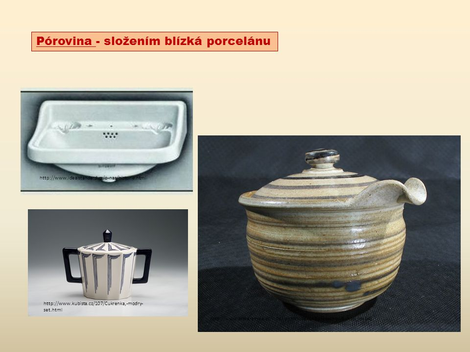 http://www.kubista.cz/107/Cukrenka,-modry- set.html http://www.idealstandard.cz/o-nas/historie.html http://www.artkeramika.cz/index.php?node=14&akce=show&shop_id=845 Pórovina - složením blízká porcelánu