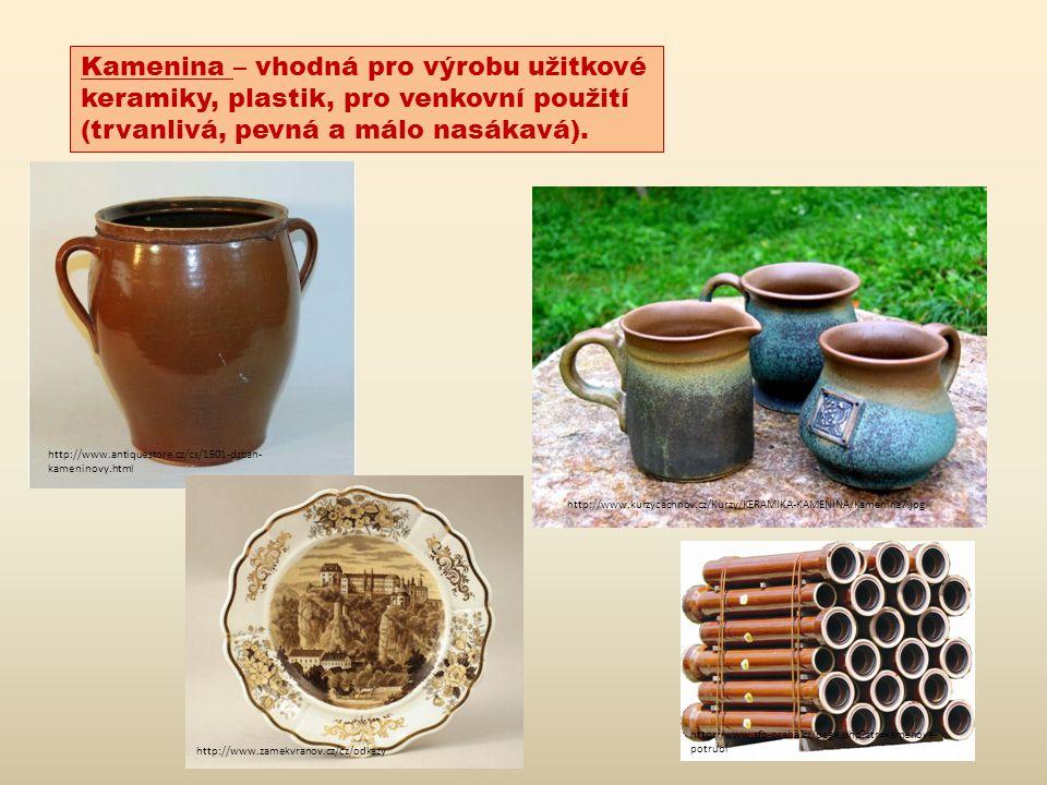 Kamenina – vhodná pro výrobu užitkové keramiky, plastik, pro venkovní použití (trvanlivá, pevná a málo nasákavá).