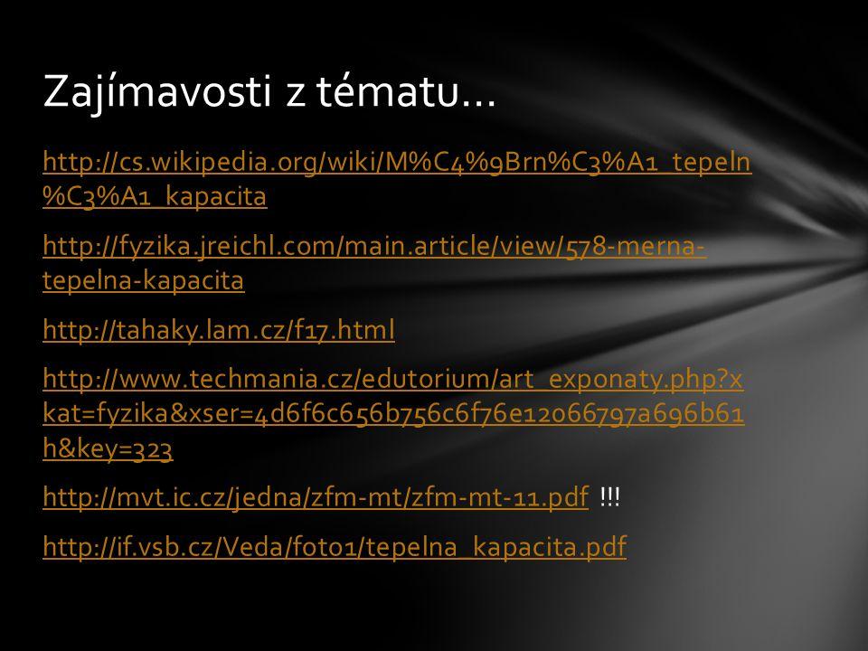 http://cs.wikipedia.org/wiki/M%C4%9Brn%C3%A1_tepeln %C3%A1_kapacita http://fyzika.jreichl.com/main.article/view/578-merna- tepelna-kapacita http://tah