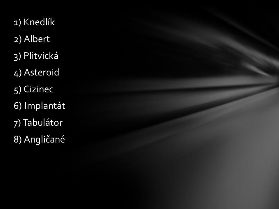 1) Knedlík 2) Albert 3) Plitvická 4) Asteroid 5) Cizinec 6) Implantát 7) Tabulátor 8) Angličané