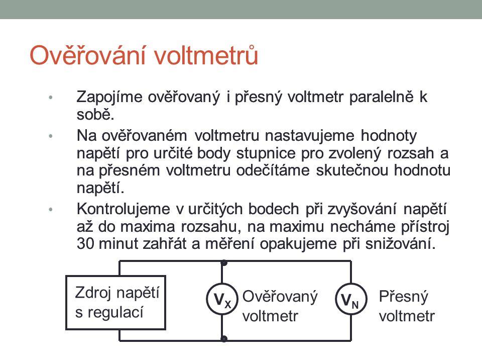 Ověřování voltmetrů Zapojíme ověřovaný i přesný voltmetr paralelně k sobě. Na ověřovaném voltmetru nastavujeme hodnoty napětí pro určité body stupnice