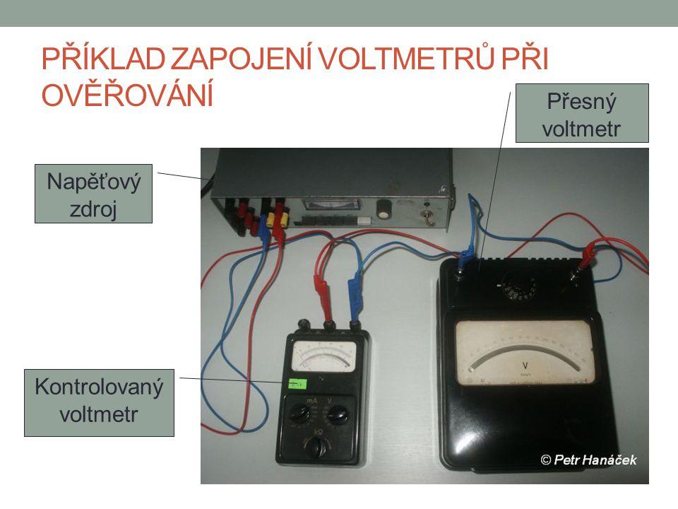 PŘÍKLAD ZAPOJENÍ VOLTMETRŮ PŘI OVĚŘOVÁNÍ Napěťový zdroj Kontrolovaný voltmetr Přesný voltmetr